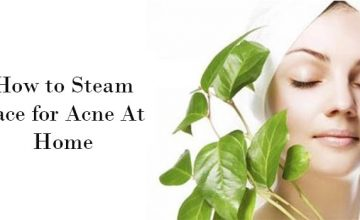 How to Steam Face for Acne At Home- Complete tutorial