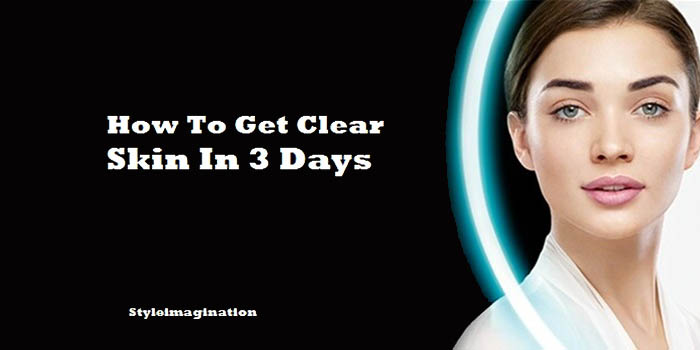 How To Get Clear Skin In 3 Days
