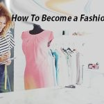 How To Become a Fashion Designer & What Subjects Are Needed To Become a Fashion Designer