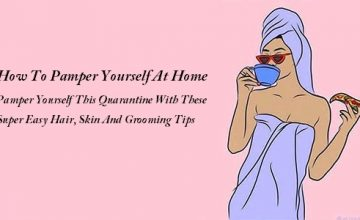 How To Pamper Yourself At Home - Pamper Yourself This Quarantine With These Super Easy Hair, Skin And Grooming Tips