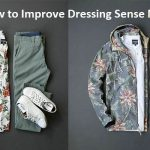 How to Improve Dressing Sense Male – Basic Fashion Rules for Guys